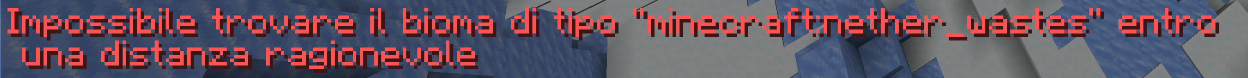 In caso voglia trovare biomi di altre dimensioni di Minecraft, otterrai questo errore: il Locatebiome funziona solo nella tua dimensione attuale.